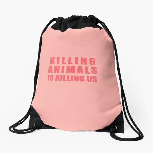 Killing Animals Is Killing Us Drawstring Bag