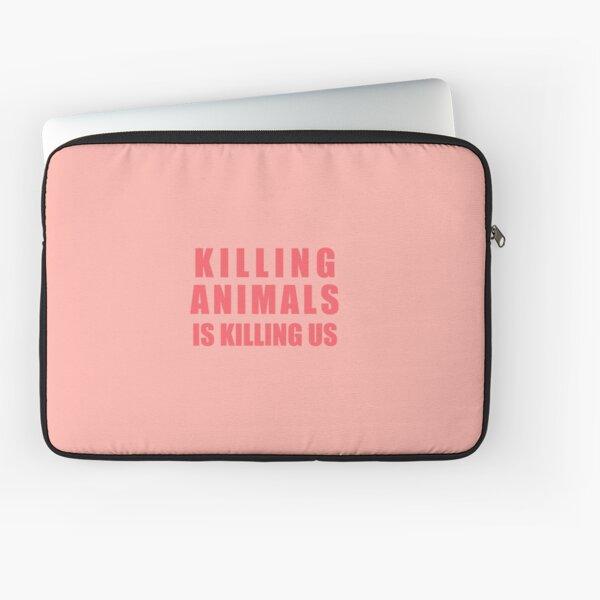 Killing Animals Is Killing Us Laptop Sleeve