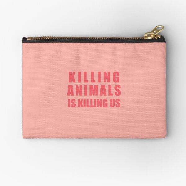 Killing Animals Is Killing Us Zipper Pouch