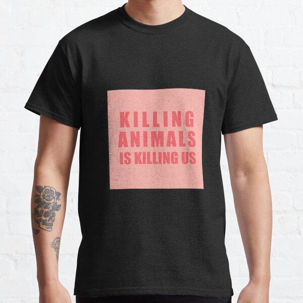 Killing Animals Is Killing Us Classic T-Shirt