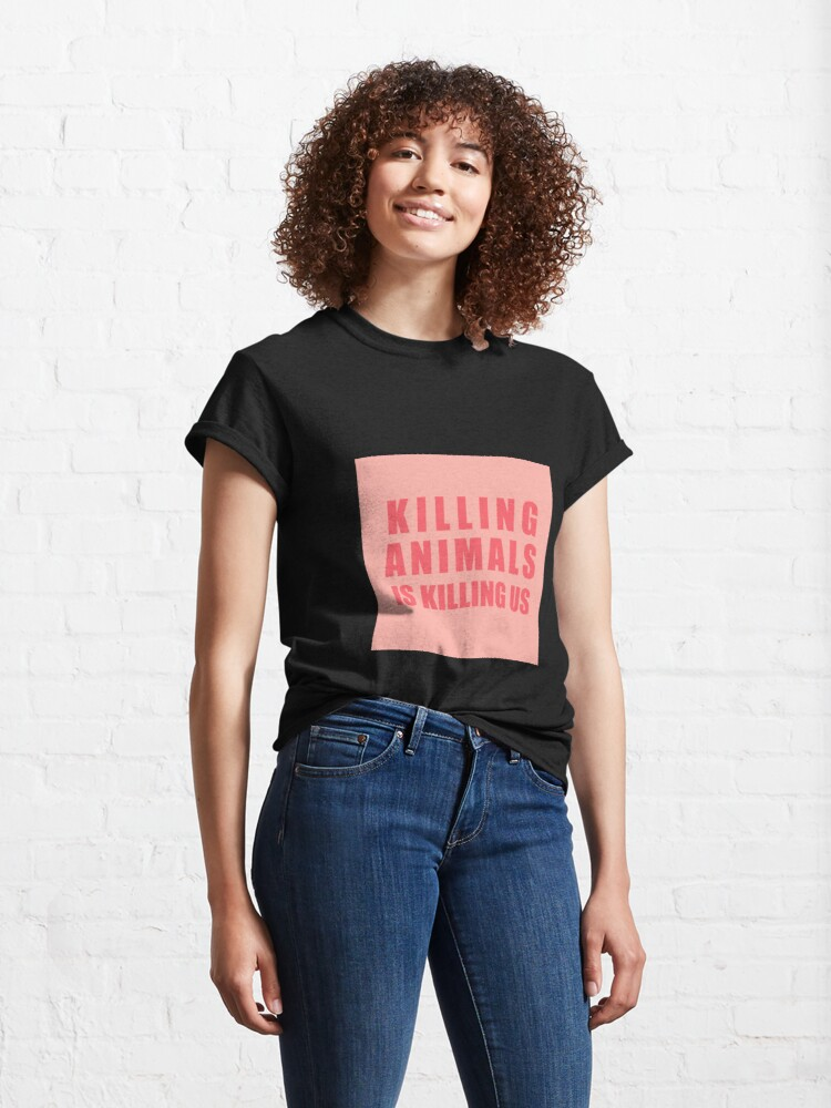 Alternate view of Killing Animals Is Killing Us Classic T-Shirt