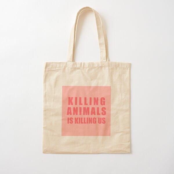 Killing Animals Is Killing Us Cotton Tote Bag