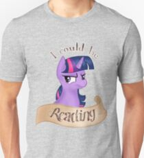 "Twilight Sparkle~ ""I Could Be Reading"" Unisex T-Shirt"