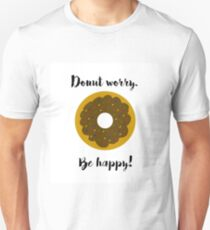Donut worry. Be happy! Unisex T-Shirt