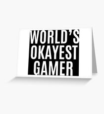 Worlds Okayest Gamer Greeting Card