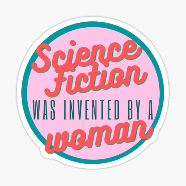 Science Fiction Was Invented by a Woman Sticker Sticker