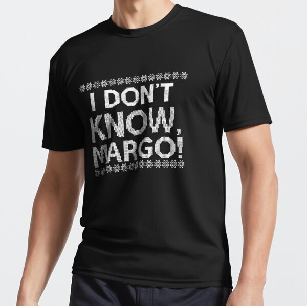 """""""I don&x27;t KNOW, MARGO!"""" Essential Active T-Shirt"""