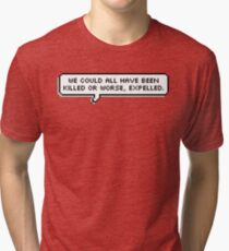 Or Worse, Expelled Tri-blend T-Shirt