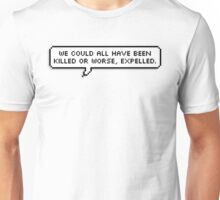 Or Worse, Expelled Unisex T-Shirt