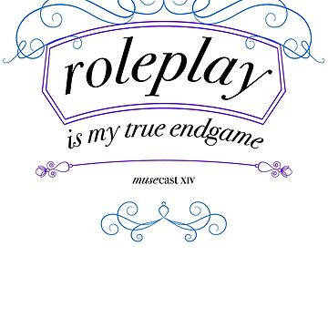 """Roleplay is my true endgame"" - Design #1 - Black Text by musecastxiv"