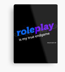 """""""Roleplay is my true endgame"""" - Design #2 - White Text Metal Print"""