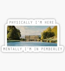 Physically, I'm here mentally I'm in Pemberley  Sticker