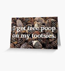 Neature Walk: I got tree poop on my tootsies  Greeting Card