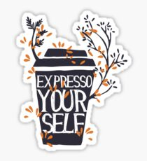 Expresso yourself ! COFFEE tee shirt Sticker