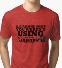 You Weren't Using a Jakobs! Tri-blend T-Shirt