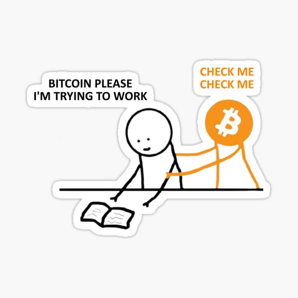 BITCOIN PLEASE I'M TRYING TO WORK - CHECK ME CHECK ME Sticker