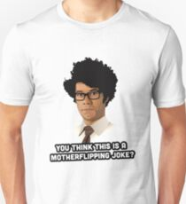 Maurice Moss - You think this is a motherflipping joke? Unisex T-Shirt