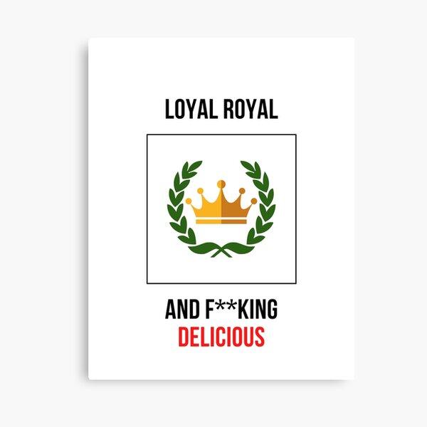 Loyal royal and f**king delicious Leinwanddruck