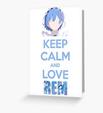 Keep calm and love Rem Greeting Card