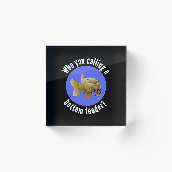 Who You Calling A Bottom Feeder Catfish Design - Funny Catfish And Carp Acrylic Block