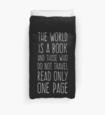 The World is a Book and Those Who Do Not Travel Read Only One Page Duvet Cover