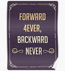 Forward 4ever, Backward Never (Inpirational slogan) Poster