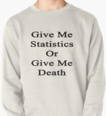 Give Me Statistics Or Give Me Death  Pullover