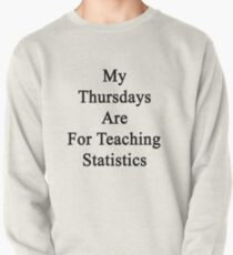 My Thursdays Are For Teaching Statistics  Pullover