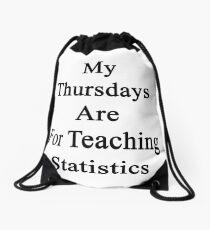 My Thursdays Are For Teaching Statistics  Drawstring Bag