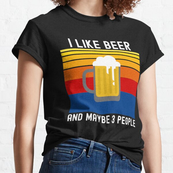 i like beer and maybe 3 people Classic T-Shirt