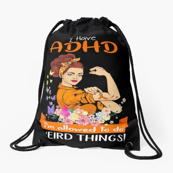 I Have ADHD I'm Allowed To Do Weird Things Drawstring Bag