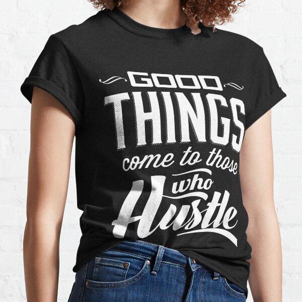 Hustle Shirt Motivational Shirt Good Things Come To Those Who Hustle T-Shirt Gift Work Hard Shirt Inspirational Shirt Entrepreneur Tee