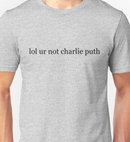 lol ur not charlie puth Unisex T-Shirt