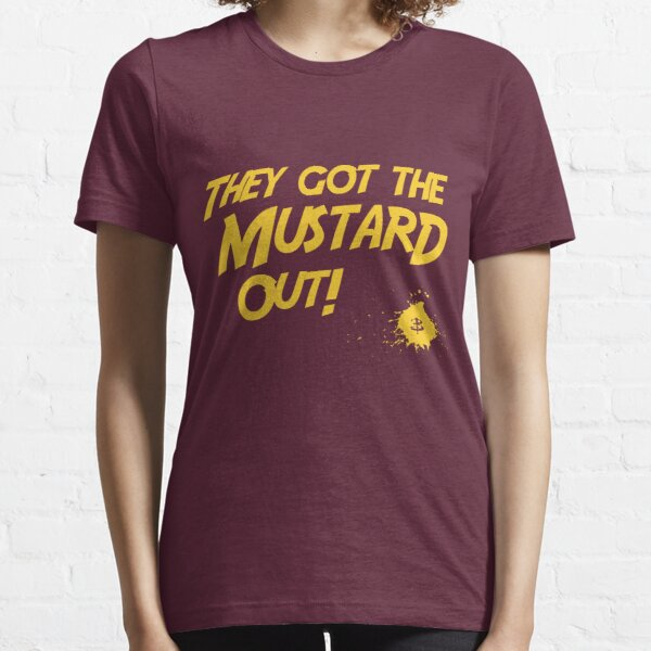 They Got The Mustard Out! Essential T-Shirt