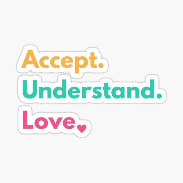 Accept Understand Love Sticker