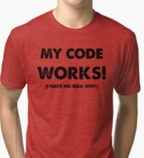My code works Tri-blend T-Shirt