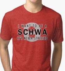I Want to be a Schwa - It's Never Stressed | Linguistics Tri-blend T-Shirt
