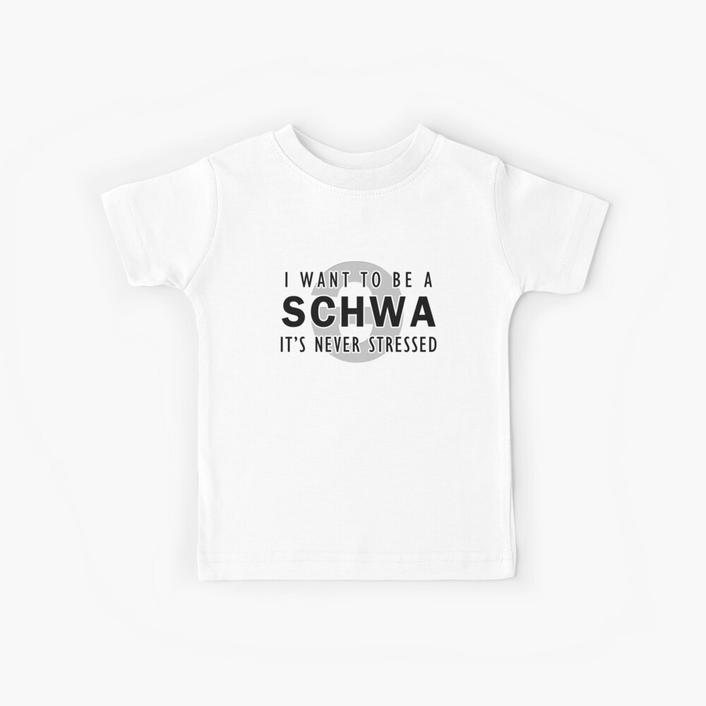 Ich will ein Schwa sein - es wird nie gestresst   Linguistik Kinder T-Shirt