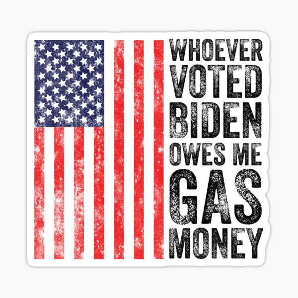 Whoever Voted Biden Owes Me Gas Money Funny Political Sticker