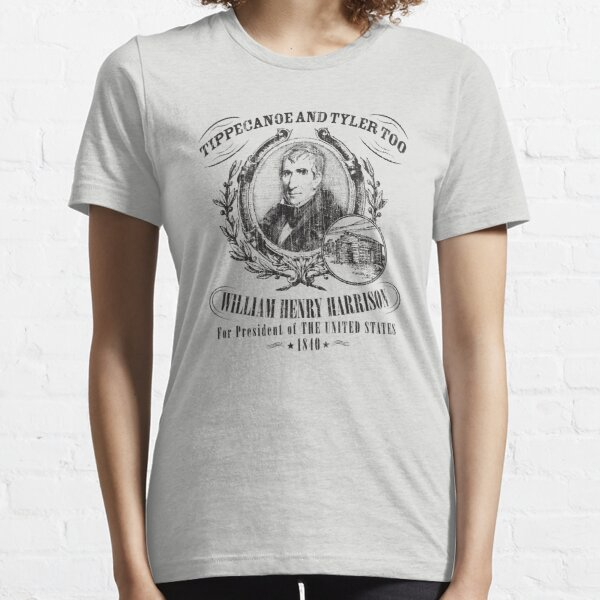 William Henry Harrison Tippecanoe and Tyler Too 1840 Presidential Campaign Essential T-Shirt