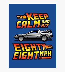 Keep Calm and Hit Eighty-Eight MPH Photographic Print