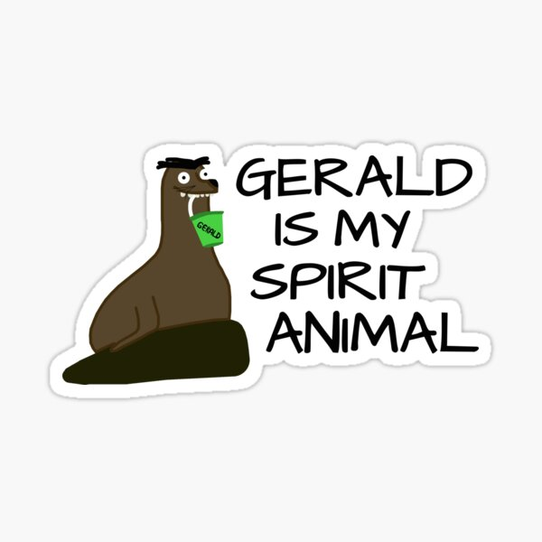 Gerald is my Spirit Animal Sticker