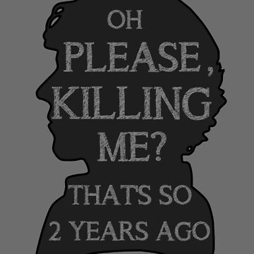 Oh Please, Killing Me? That's So 2 Years Ago by CharlotteBarlow