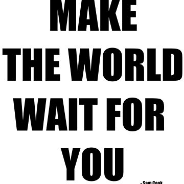Make The World Wait For You by CharlotteBarlow