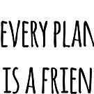 Every Plant Is A Friend by Neli Dimitrova