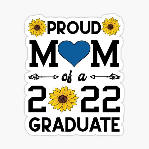 Proud Mom of a 2022 Graduate Sunflower Graduation Class of 2022 Grad Sticker