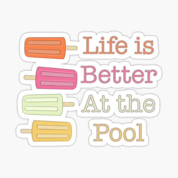 Life is Better at the Pool  Sticker