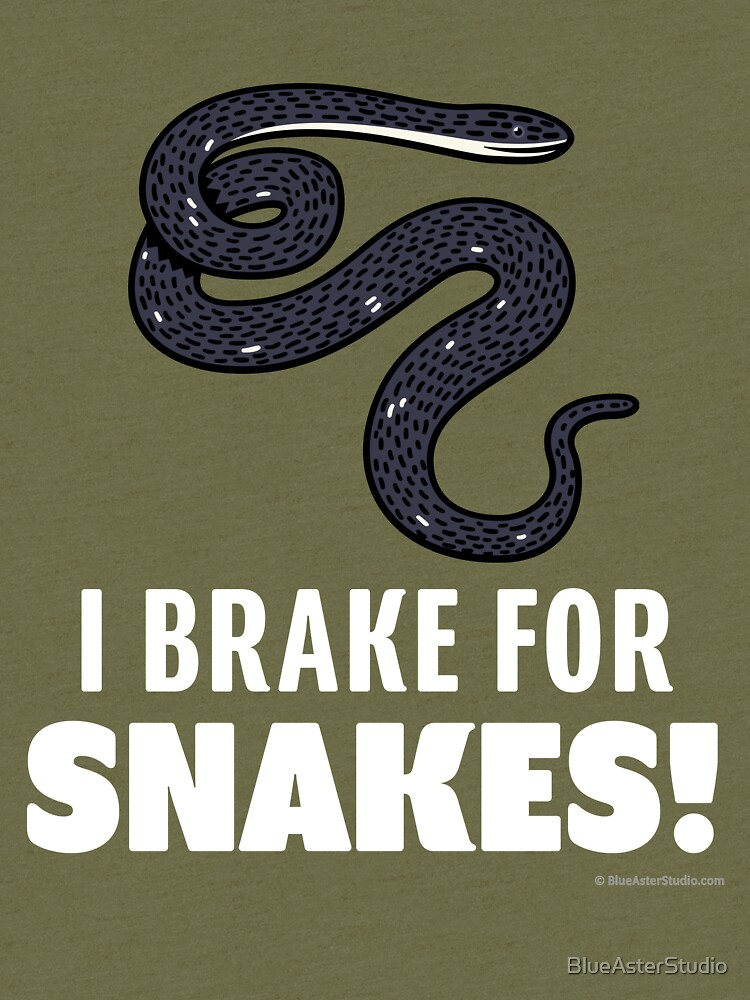 I Brake For Snakes by BlueAsterStudio