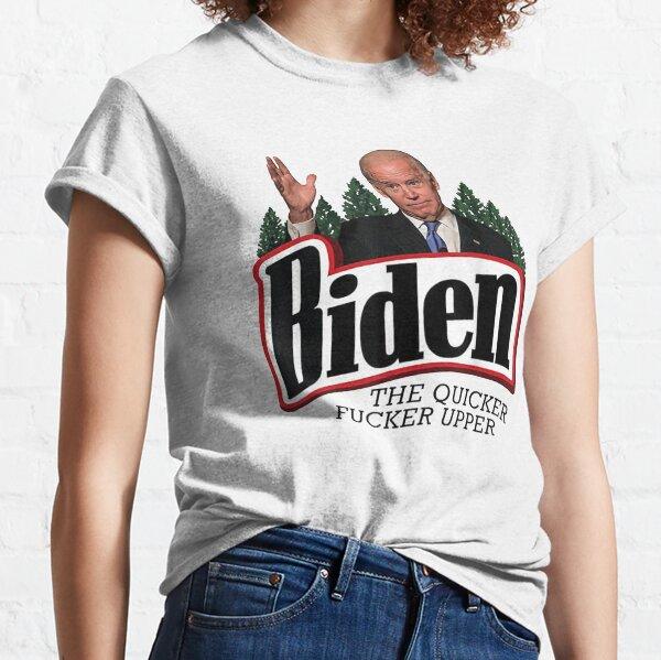 Biden The Quicker Fucker Upper Classic T-Shirt