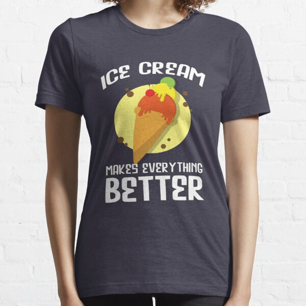 Ice Cream Makes Everything Better Summer Inspirational Saying Essential T-Shirt
